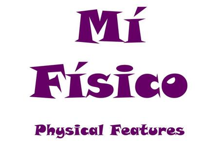 Mí Físico Physical Features