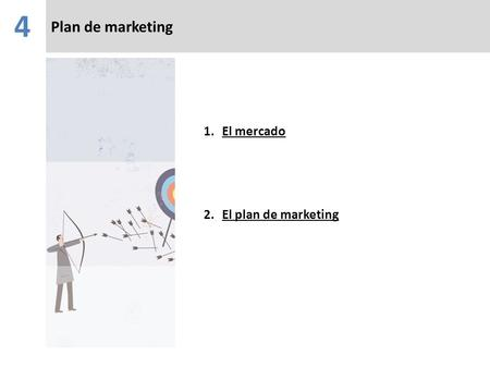 Plan de marketing 4 1.El mercadoEl mercado 2.El plan de marketingEl plan de marketing.
