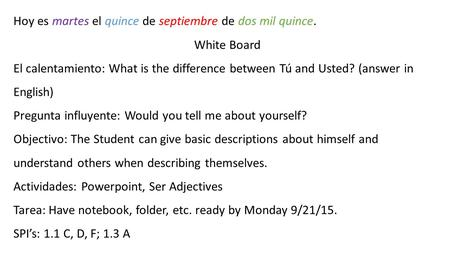 Hoy es martes el quince de septiembre de dos mil quince. White Board El calentamiento: What is the difference between Tú and Usted? (answer in English)