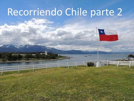 Recorriendo Chile parte 2