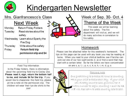 Kindergarten Newsletter Mrs. Gianfrancesco's Class Week of Sep. 30- Oct. 4 Next Week Monday Return Friday Folders Tuesday Read stories about fire safety.