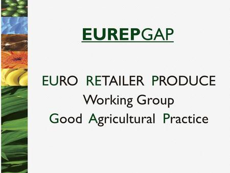 EURO RETAILER PRODUCE Working Group Good Agricultural Practice EUREPGAP.