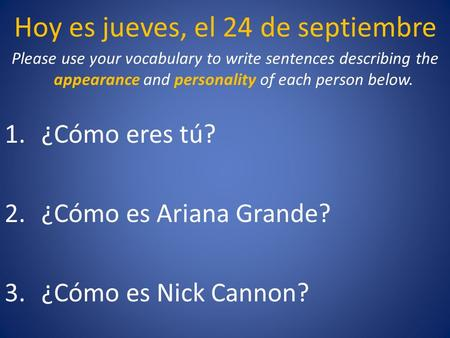 Hoy es jueves, el 24 de septiembre Please use your vocabulary to write sentences describing the appearance and personality of each person below. 1.¿Cómo.