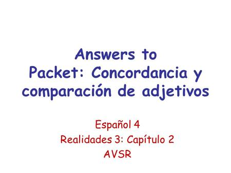 Answers to Packet: Concordancia y comparación de adjetivos