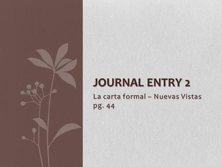 La carta formal – Nuevas Vistas pg. 44 JOURNAL ENTRY 2.