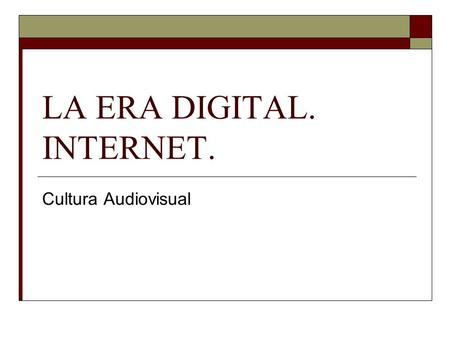 LA ERA DIGITAL. INTERNET.