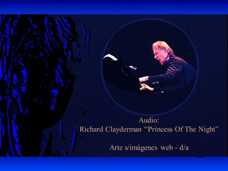 "Audio: Richard Clayderman ""Princess Of The Night"" Arte s/imágenes web - d/a."