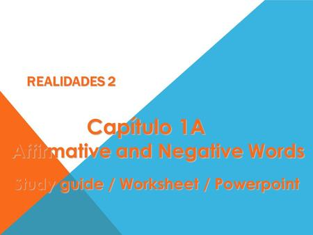 REALIDADES 2 Capítulo 1A Capítulo 1A Affirmative and Negative Words Study guide / Worksheet / Powerpoint.