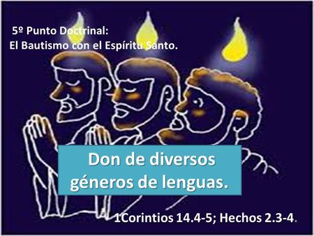 Don de diversos géneros de lenguas. Don de diversos géneros de lenguas. 1Corintios 14.4-5; Hechos 2.3-4. 1Corintios 14.4-5; Hechos 2.3-4. 5º Punto Doctrinal: