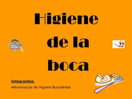Higiene de la boca Integrantes: Alumnos/as de Higiene Bucodental.