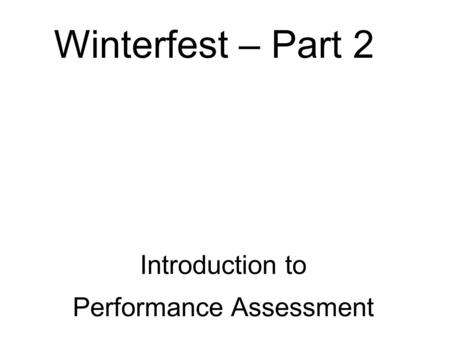 Winterfest – Part 2 Introduction to Performance Assessment.