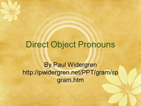 Direct Object Pronouns By Paul Widergren  gram.htm.