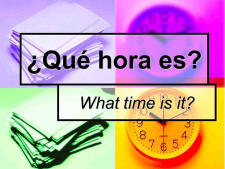¿Qué hora es? What time is it?. In spanish, we use the following formula: Son las ______ y ________. hourminutes hourminutes 10:05 Son las diez y cinco.