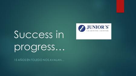 Success in progress… 15 AÑOS EN TOLEDO NOS AVALAN…