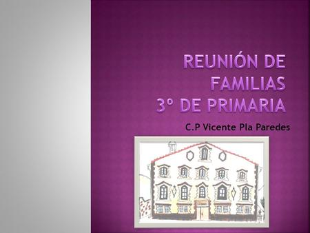 C.P Vicente Pla Paredes.  Equipo docente Equipo docente  Horario de alumnos Horario de alumnos  Horario de atención a las familias Horario de atención.