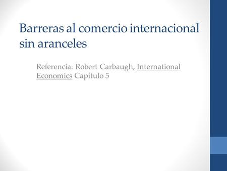 Barreras al comercio internacional sin aranceles Referencia: Robert Carbaugh, International Economics Capítulo 5.