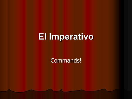 "El Imperativo Commands!. Regular Informal (Tú) Use the present tense form and take off the ""s"" Use the present tense form and take off the ""s"" tu habla."