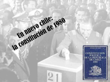 Un nuevo chile: la constitución de 1980. https://www.youtube.com/watch?v=uOHo6t _CVCA.