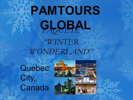 "PAMTOURS GLOBAL PAQUETE ""WINTER WONDERLAND"" Quebec City, Canada."