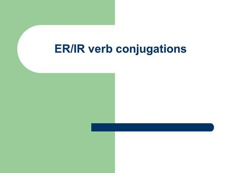 "ER/IR verb conjugations. Do you remember how to conjugate ""ar"" verbs? Review with ""cantar""… Yo Tú Él/Ella/Usted Nosotros/Nosotras Ellos/Ellas/Ustedes."