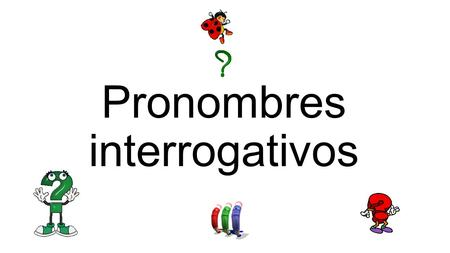 Pronombres interrogativos