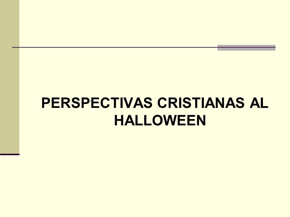 PERSPECTIVAS CRISTIANAS Desde una perspectiva cristiana, la celebración del Halloween no honra a Cristo.