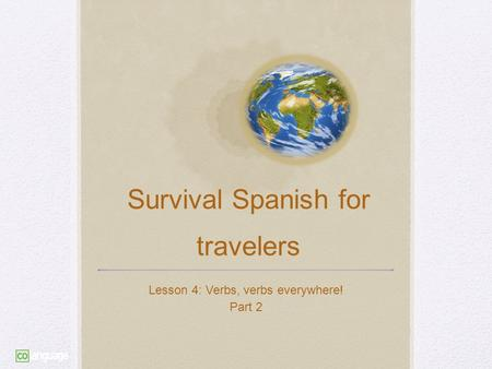 Survival Spanish for travelers Lesson 4: Verbs, verbs everywhere! Part 2.