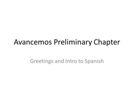Avancemos Preliminary Chapter Greetings and Intro to Spanish.