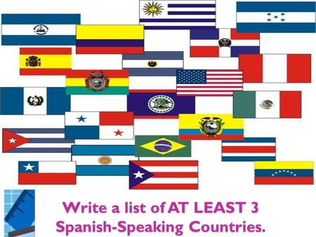 Write a list of AT LEAST 3 Spanish-Speaking Countries.