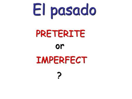 El pasado PRETERITE or IMPERFECT ?. El imperfecto Uses: Used to ____ Used to ____ Was/were ____-ing Was/were ____-ing Describing people, things or situations.