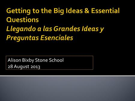 Alison Bixby Stone School 28 August 2013.  Knowledge is what students should know— Facts they could, in theory, write down or verbalize as answers to.