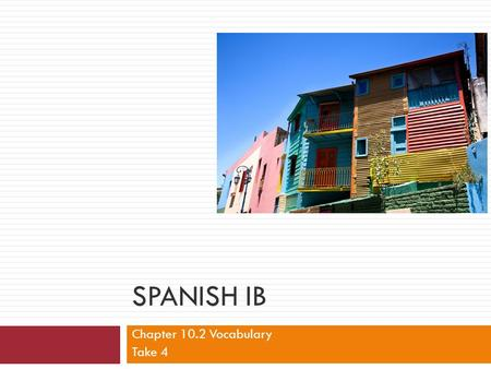 SPANISH IB Chapter 10.2 Vocabulary Take 4. Initial Activity---Cheque Weekly Goal: Talk about some school activities.