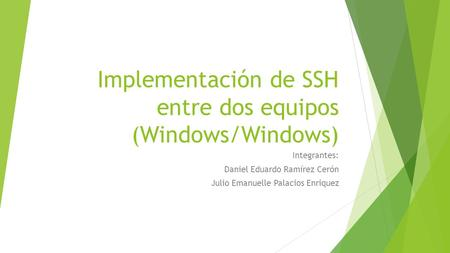 Implementación de SSH entre dos equipos (Windows/Windows) Integrantes: Daniel Eduardo Ramírez Cerón Julio Emanuelle Palacios Enriquez.