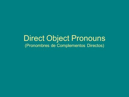 Direct Object Pronouns (Pronombres de Complementos Directos)