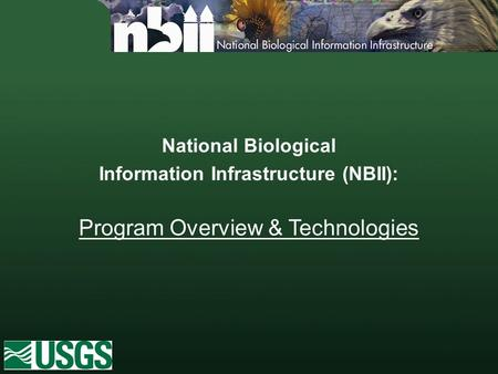 National Biological Information Infrastructure (NBII): Program Overview & Technologies.