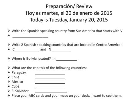 Preparación/ Review Hoy es martes, el 20 de enero de 2015 Today is Tuesday, January 20, 2015  Write the Spanish speaking country from Sur America that.