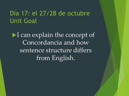 Día 17: el 27/28 de octubre Unit Goal  I can explain the concept of Concordancia and how sentence structure differs from English.