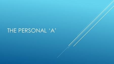 THE PERSONAL 'A'. 'A' BEFORE A DIRECT OBJECT THAT IS A PERSON OR ANIMAL.