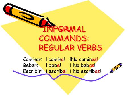 INFORMAL COMMANDS: REGULAR VERBS