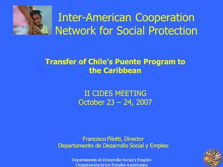 Departamento de Desarrollo Social y Empleo Organización de los Estados Americanos Inter-American Cooperation Network for Social Protection Transfer of.