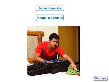 To pack a suitcase hacer la maleta. to take a trip hacer un viaje.