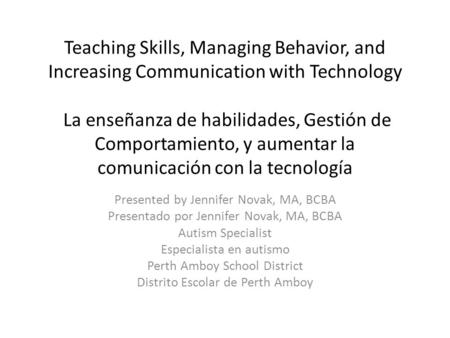 Teaching Skills, Managing Behavior, and Increasing Communication with Technology La enseñanza de habilidades, Gestión de Comportamiento, y aumentar la.