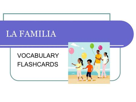 LA FAMILIA VOCABULARY FLASHCARDS. Practice 1 Family Words – Number from 1-30. Write the Spanish word for each family relationship given.