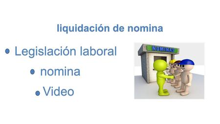 Liquidación de nomina Legislación laboral nomina Video.