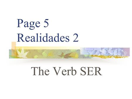 "Page 5 Realidades 2 The Verb SER SER VS. ESTAR You already know the verb ESTAR. It means ""to be"""