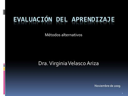 Métodos alternativos 1 Dra. Virginia Velasco Ariza Noviembre de 2009.
