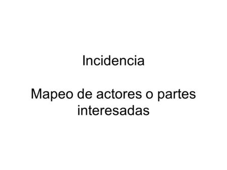 Incidencia Mapeo de actores o partes interesadas