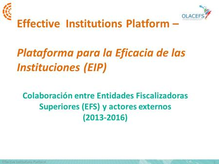 1 Effective Institutions Platform Colaboración entre Entidades Fiscalizadoras Superiores (EFS) y actores externos (2013-2016) Effective Institutions Platform.