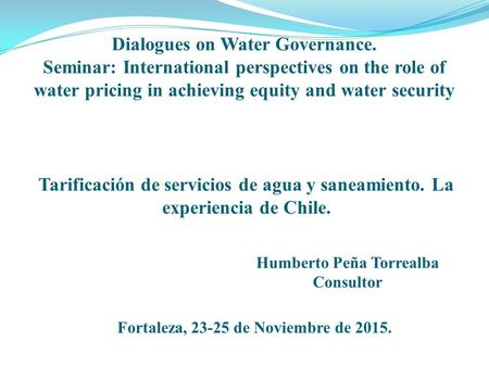 Tarificación de servicios de agua y saneamiento. La experiencia de Chile. Dialogues on Water Governance. Seminar: International perspectives on the role.