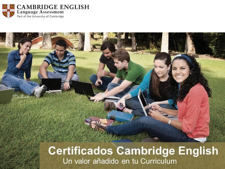 Certificados Cambridge English Un valor añadido en tu Curriculum.
